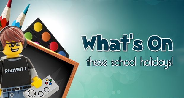 What's on these school holidays!
