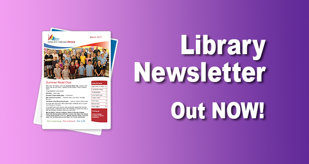 Library Newsletter Out Now – March 2017!
